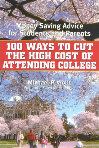 100 Ways to Cut the High Cost of Attending College: Money-Saving Advice for Students and Parents 9780815412038