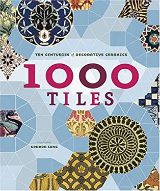 1000 Tiles: Ten Centuries of Decorative Ceramics 9780811842358