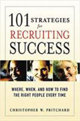 101 Strategies for Recruiting Success: Where, When, and How to Find the Right People Every Time 9780814474075
