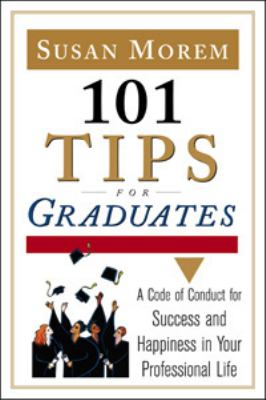 101 Tips for Graduates: A Code of Conduct for Success and Happiness in Life 9780816056774