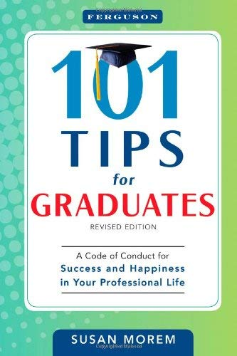 101 Tips for Graduates: A Code of Conduct for Success and Happiness in Your Professional Life 9780816082254