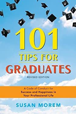 101 Tips for Graduates: A Code of Conduct for Success and Happiness in Your Professional Life 9780816082261