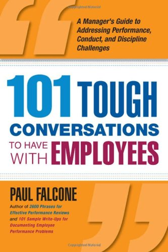 101 Tough Conversations to Have with Employees 101 Tough Conversations to Have with Employees: A Manager's Guide to Addressing Performance, Conduct, a 9780814413487