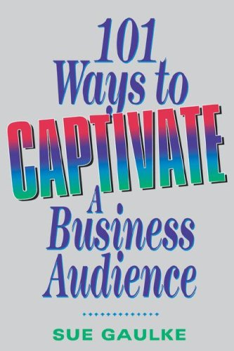 101 Ways to Captivate a Business Audience 9780814400968