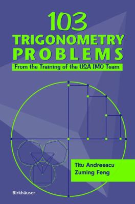 103 Trigonometry Problems: From the Training of the USA Imo Team 9780817643348