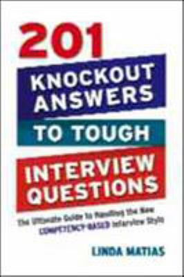 201 Knockout Answers to Tough Interview Questions: The Ultimate Guide to Handling the New Competency-Based Interview Style 9780814415009