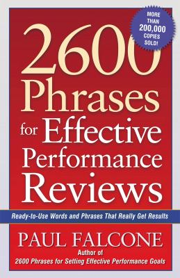 2600 Phrases for Effective Performance Reviews: Ready-To-Use Words and Phrases That Really Get Results 9780814472828
