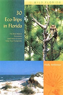 30 Eco-Trips in Florida: The Best Nature Excursions (and How to Leave Only Your Footprints) 9780813028507