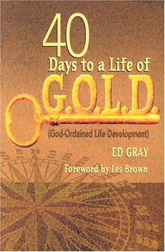 40 Days to a Life of G.O.L.D.: God-Ordained Life Development 9780817014636