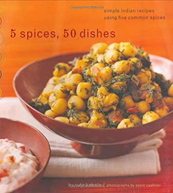 5 Spices, 50 Dishes: Simple Indian Recipes Using Five Common Spices 9780811853422