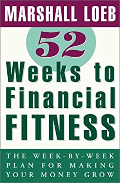 52 Weeks to Financial Fitness: The Week-By-Week Plan for Making Your Money Grow 9780812933376