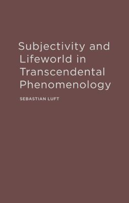 Subjectivity and Lifeworld in Transcendental Phenomenology 9780810127432