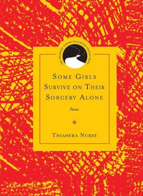 Some Girls Survive on Their Sorcery Alone: Poems (Drinking Gourd Chapbook Poetry Prize)