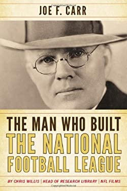The Man Who Built the National Football League: Joe F. Carr 9780810876699