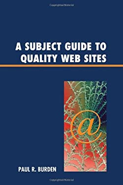 A Subject Guide to Quality Web Sites 9780810876941