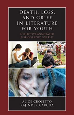 Death, Loss, and Grief in Literature for Youth: A Selective Annotated Bibliography for K-12 9780810885608