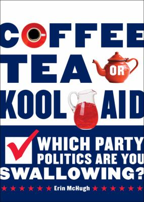 Coffee, Tea, or Kool-Aid: Which Party Politics Are You Swallowing? 9780810997608