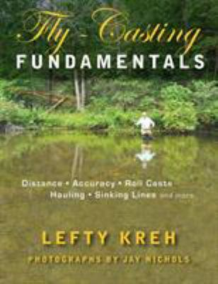 Fly-Casting Fundamentals: Distance, Accuracy, Roll Casts, Hauling, Sinking Lines, and More 9780811705653