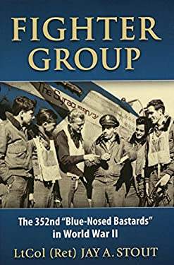 Fighter Group: The 352nd Blue-Nosed Bastards in World War II 9780811705776