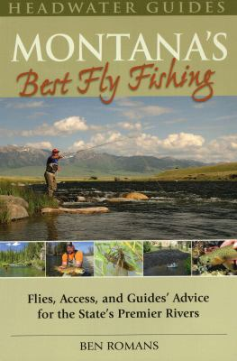 Montana's Best Fly Fishing: Flies, Access, and Guide's Advice for the State's Premier Rivers 9780811707268