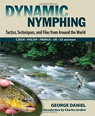 Dynamic Nymphing: Tactics, Techniques, and Flies from Around the World 9780811707411