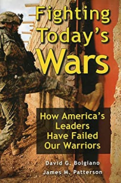 Fighting Today's Wars: How America's Leaders Have Failed Our Warriors 9780811707763