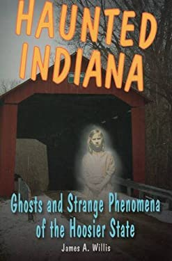 Haunted Indiana: Ghosts and Strange Phenomena of the Hoosier State 9780811707794