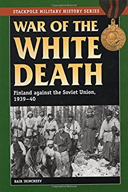 War of the White Death: Finland Against the Soviet Union, 1939-40 9780811710886