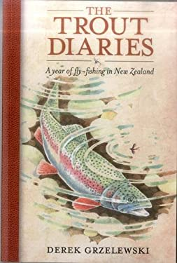 The Trout Diaries: A Year of Fly-Fishing in New Zealand 9780811710916