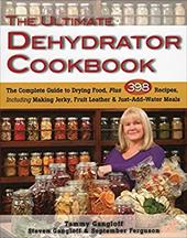 The Ultimate Dehydrator Cookbook: The Complete Guide to Drying Food, Plus 398 Recipes, Including Making Jerky, Fruit Leather & Jus 22710592