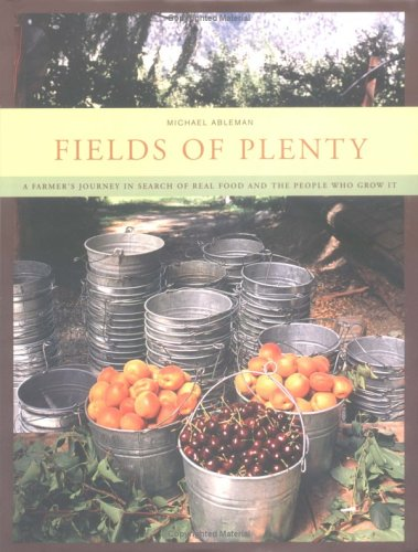 Fields of Plenty: A Farmer's Journey in Search of Real Food and the People Who Grow It 9780811842235