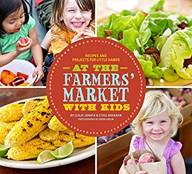 At the Farmers' Market with Kids: Recipes and Projects for Little Hands 9780811875028
