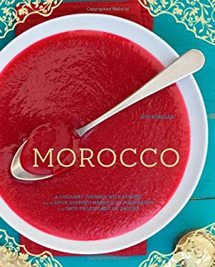 Morocco: A Culinary Journey with Recipes from the Spice-Scented Markets of Marrakech to the Date-Filled Oasis of Zagora 9780811877381