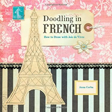 Doodling in French: How to Draw with Joie de Vivre 9780811878029