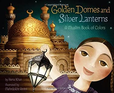 Golden Domes and Silver Lanterns: A Muslim Book of Colors 9780811879057