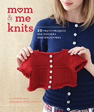 Mom & Me Knits: 20 Pretty Projects for Mothers and Daughters 9780811879293