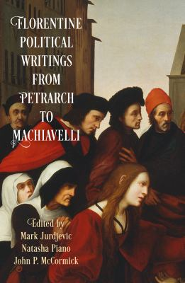 Florentine Political Writingsfrom Petrarch to Machiavelli (Haney Foundation Series)