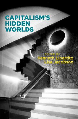 Capitalism's Hidden Worlds (Hagley Perspectives on Business and Culture)