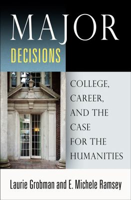 Major Decisions: College, Career, and the Case for the Humanities