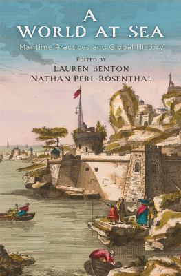 A World at Sea: Maritime Practices and Global History (The Early Modern Americas)