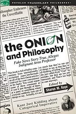 The Onion and Philosophy: Fake News Story True, Alleges Indignant Area Professor 9780812696875