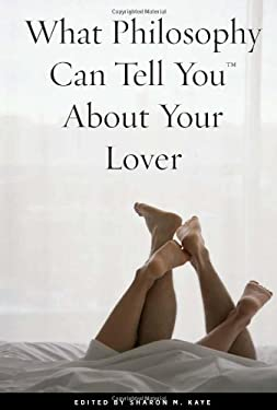 What Philosophy Can Tell You about Your Lover 9780812697636