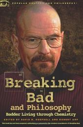 Breaking Bad and Philosophy: Badder Living Through Chemistry 16462405