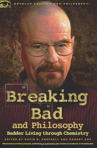 Breaking Bad and Philosophy: Badder Living Through Chemistry 9780812697643