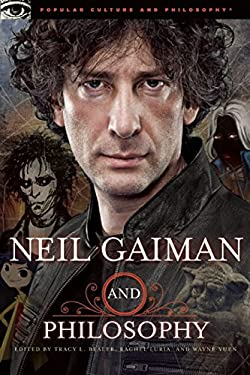 Neil Gaiman and Philosophy: Gods Gone Wild! 9780812697650
