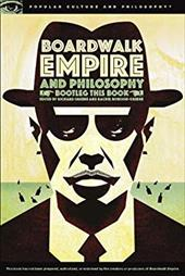Boardwalk Empire and Philosophy: Bootleg This Book (Popular Culture and Philosophy) 21183034