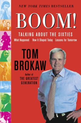 Boom!: Talking about the Sixties: What Happened, How It Shaped Today, Lessons for Tomorrow [With DVD] 9780812975116