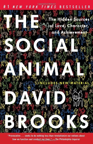 The Social Animal: The Hidden Sources of Love, Character, and Achievement 9780812979374
