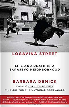 Logavina Street: Life and Death in a Sarajevo Neighborhood 9780812982763