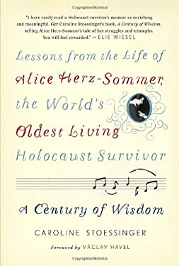 A Century of Wisdom: Lessons from the Life of Alice Herz-Sommer, the World's Oldest Living Holocaust Survivor 9780812992816
